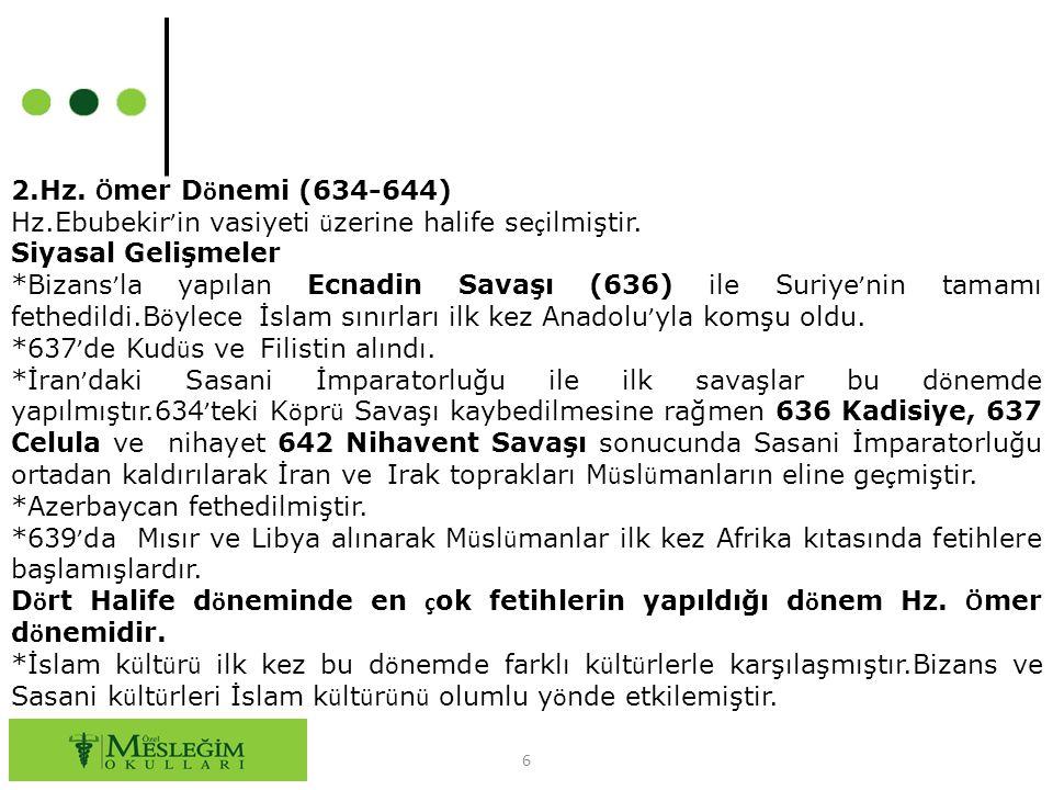 2.Hz. Ömer Dönemi (634-644) Hz.Ebubekir'in vasiyeti üzerine halife seçilmiştir. Siyasal Gelişmeler.
