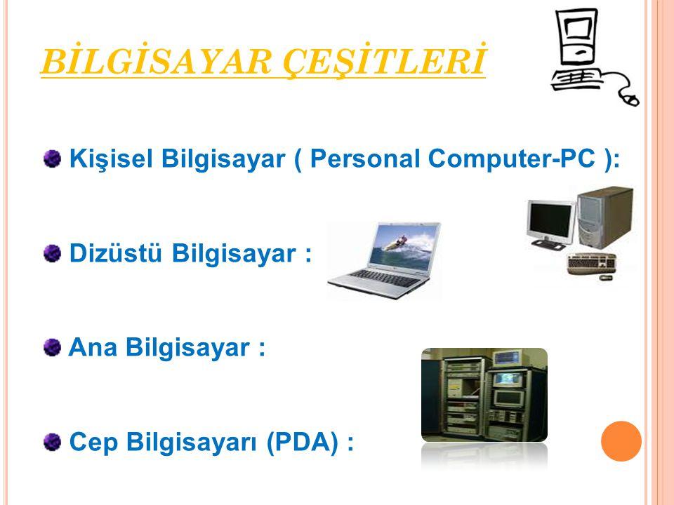 BİLGİSAYAR ÇEŞİTLERİ Kişisel Bilgisayar ( Personal Computer-PC ):