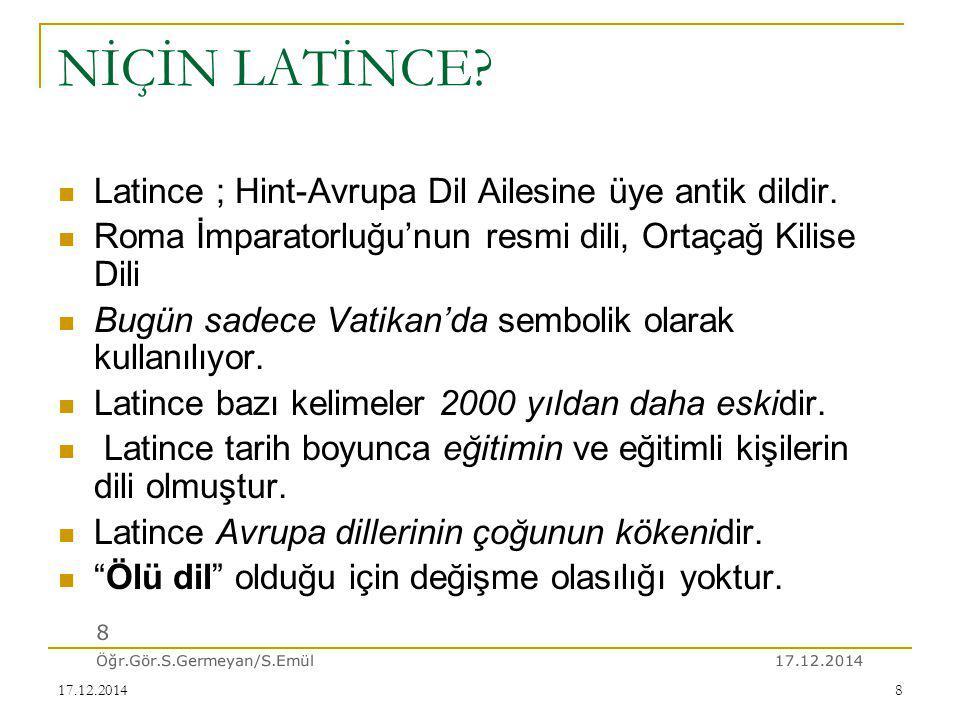 NİÇİN LATİNCE Latince ; Hint-Avrupa Dil Ailesine üye antik dildir.