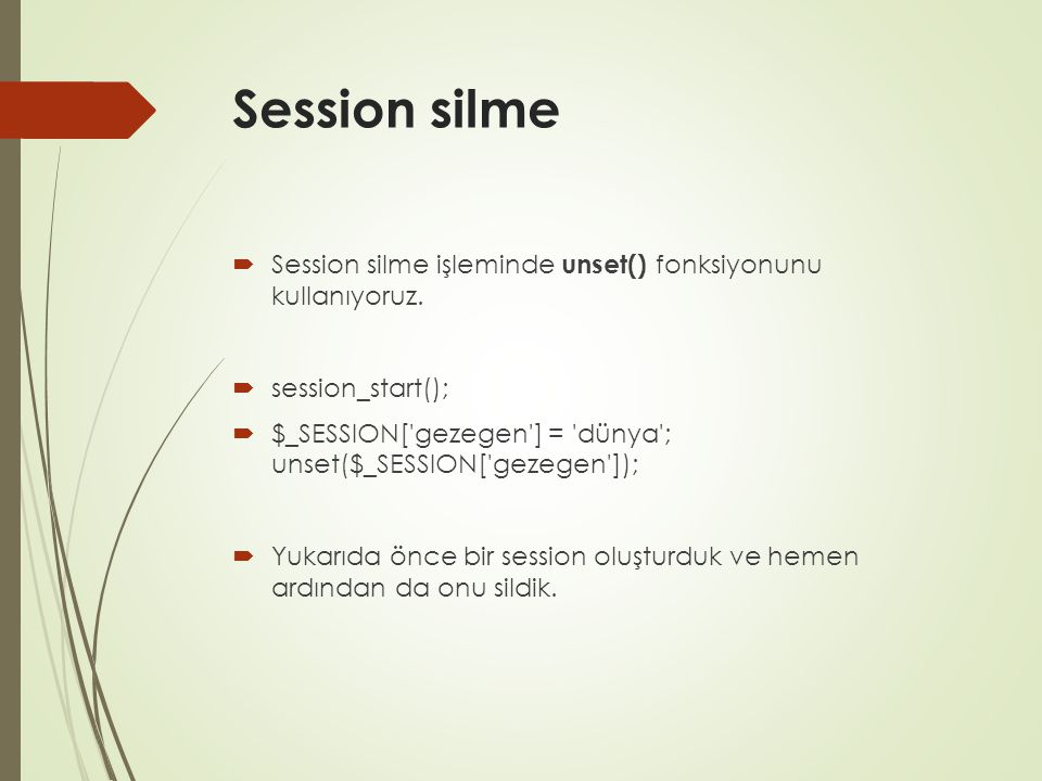 Session silme Session silme işleminde unset() fonksiyonunu kullanıyoruz. session_start();
