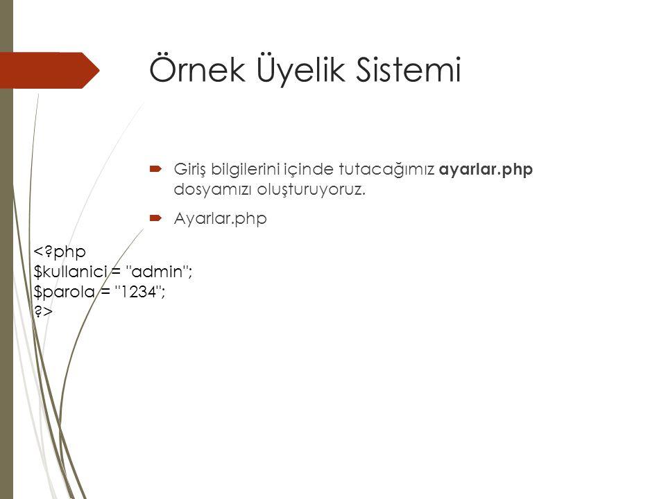 Örnek Üyelik Sistemi < php $kullanici = admin ; $parola = 1234 ;