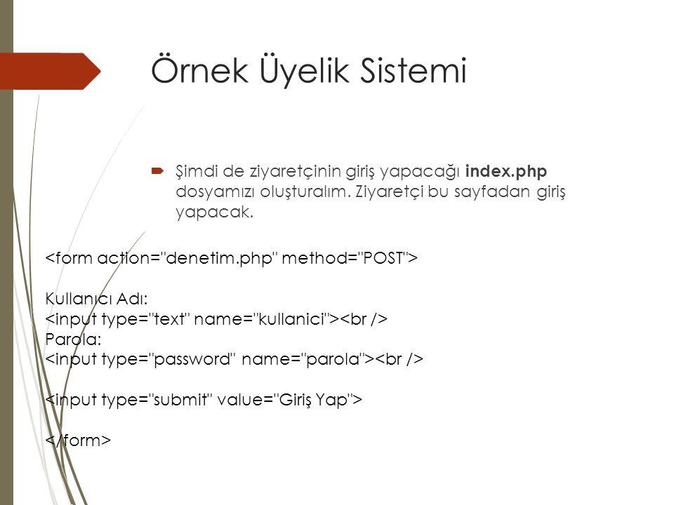 Örnek Üyelik Sistemi <form action= denetim.php method= POST >