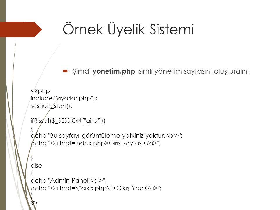 Örnek Üyelik Sistemi Şimdi yonetim.php isimli yönetim sayfasını oluşturalım. < php. include( ayarlar.php );