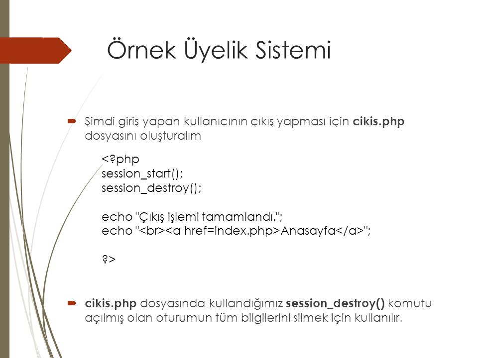Örnek Üyelik Sistemi < php session_start(); session_destroy();