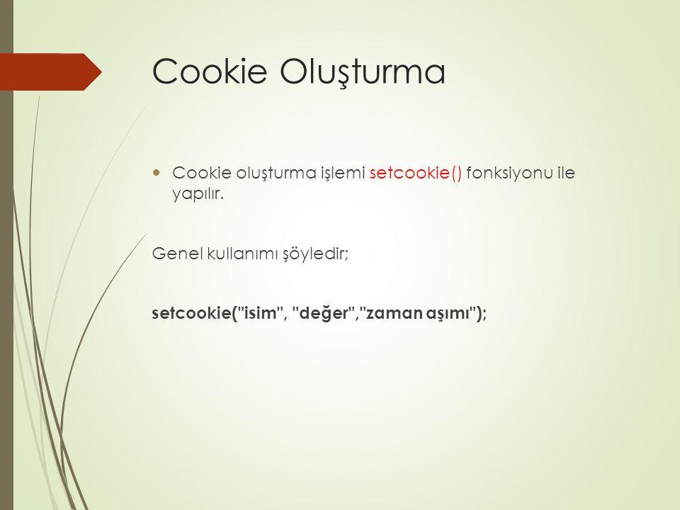 Cookie Oluşturma Cookie oluşturma işlemi setcookie() fonksiyonu ile yapılır. Genel kullanımı şöyledir;