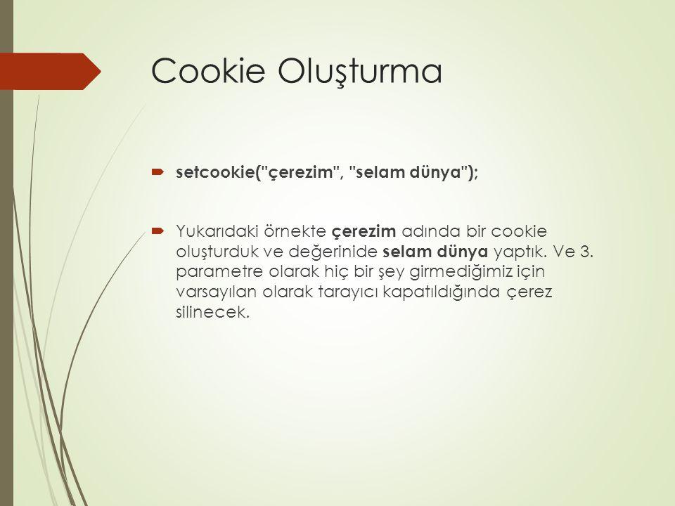 Cookie Oluşturma setcookie( çerezim , selam dünya );