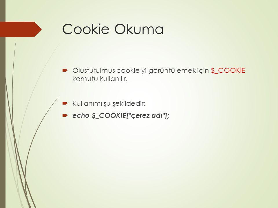 Cookie Okuma Oluşturulmuş cookie yi görüntülemek için $_COOKIE komutu kullanılır. Kullanımı şu şekildedir: