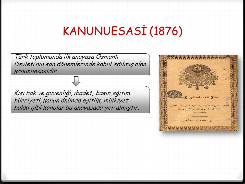 KANUNUESASİ (1876) Türk toplumunda ilk anayasa Osmanlı Devleti'nin son dönemlerinde kabul edilmiş olan kanunuesasidir.