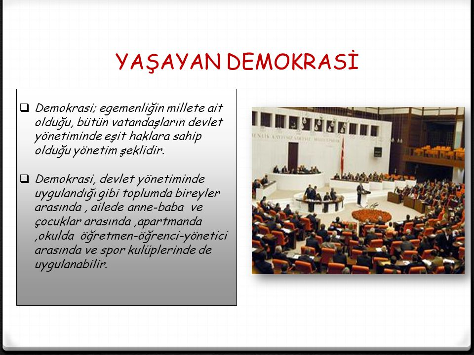 YAŞAYAN DEMOKRASİ Demokrasi; egemenliğin millete ait olduğu, bütün vatandaşların devlet yönetiminde eşit haklara sahip olduğu yönetim şeklidir.