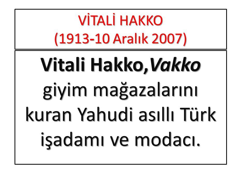 VİTALİ HAKKO (1913-10 Aralık 2007)