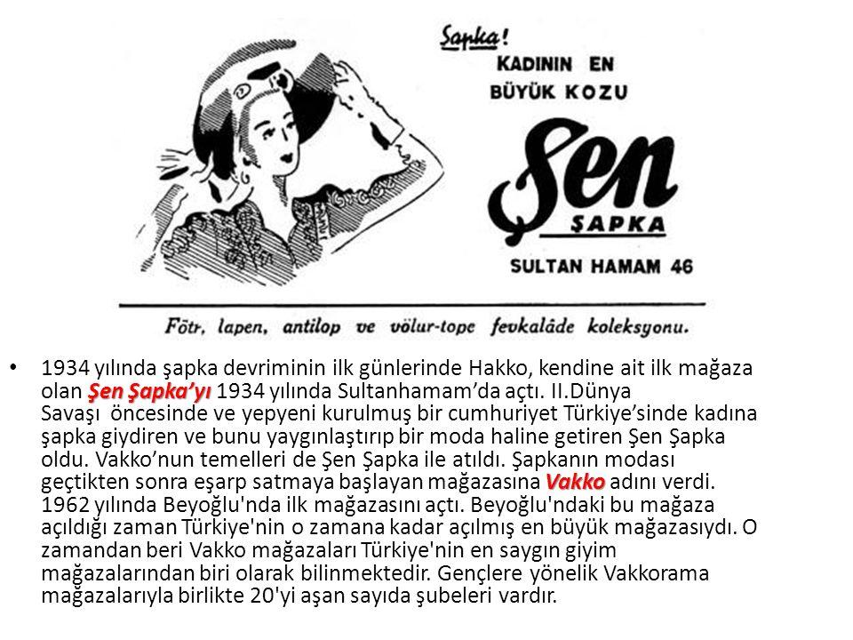 1934 yılında şapka devriminin ilk günlerinde Hakko, kendine ait ilk mağaza olan Şen Şapka'yı 1934 yılında Sultanhamam'da açtı.