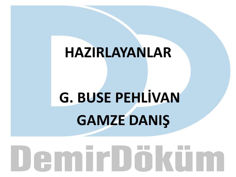 HAZIRLAYANLAR G. BUSE PEHLİVAN GAMZE DANIŞ