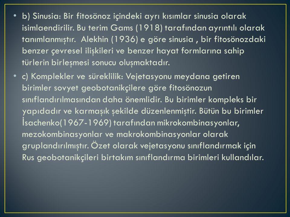 b) Sinusia: Bir fitosönoz içindeki ayrı kısımlar sinusia olarak isimlaendirilir. Bu terim Gams (1918) tarafından ayrıntılı olarak tanımlanmıştır. Alekhin (1936) e göre sinusia , bir fitosönozdaki benzer çevresel ilişkileri ve benzer hayat formlarına sahip türlerin birleşmesi sonucu oluşmaktadır.