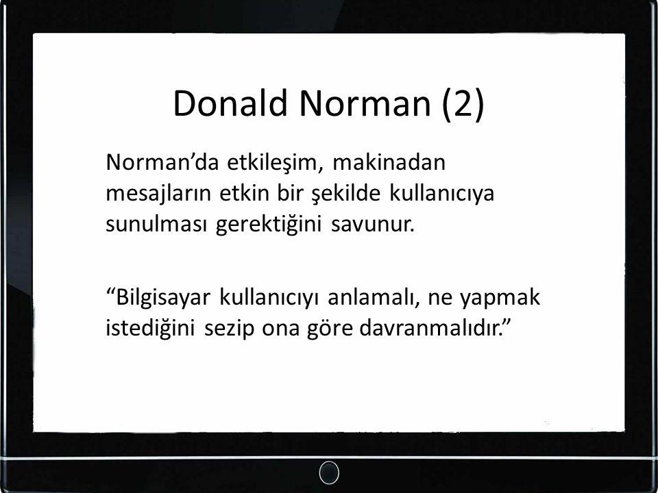 Donald Norman (2) Norman'da etkileşim, makinadan mesajların etkin bir şekilde kullanıcıya sunulması gerektiğini savunur.