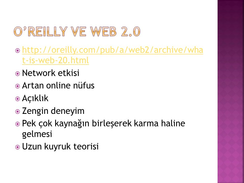 O'reilly ve web 2.0 http://oreilly.com/pub/a/web2/archive/wha t-is-web-20.html. Network etkisi. Artan online nüfus.