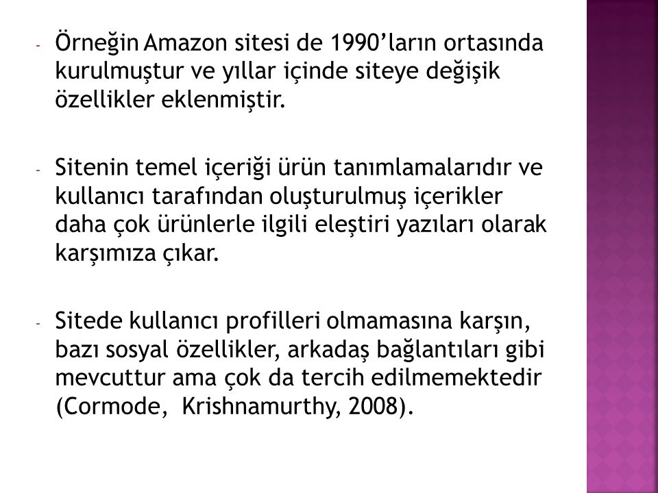 Örneğin Amazon sitesi de 1990'ların ortasında kurulmuştur ve yıllar içinde siteye değişik özellikler eklenmiştir.