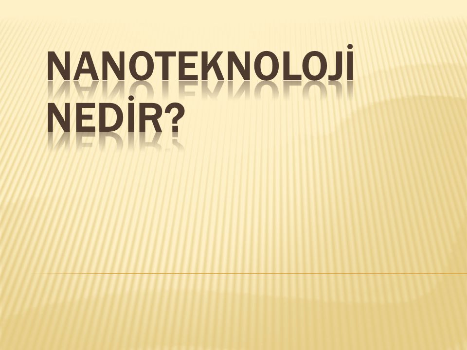 NANOTEKNOLOJİ NEDİR