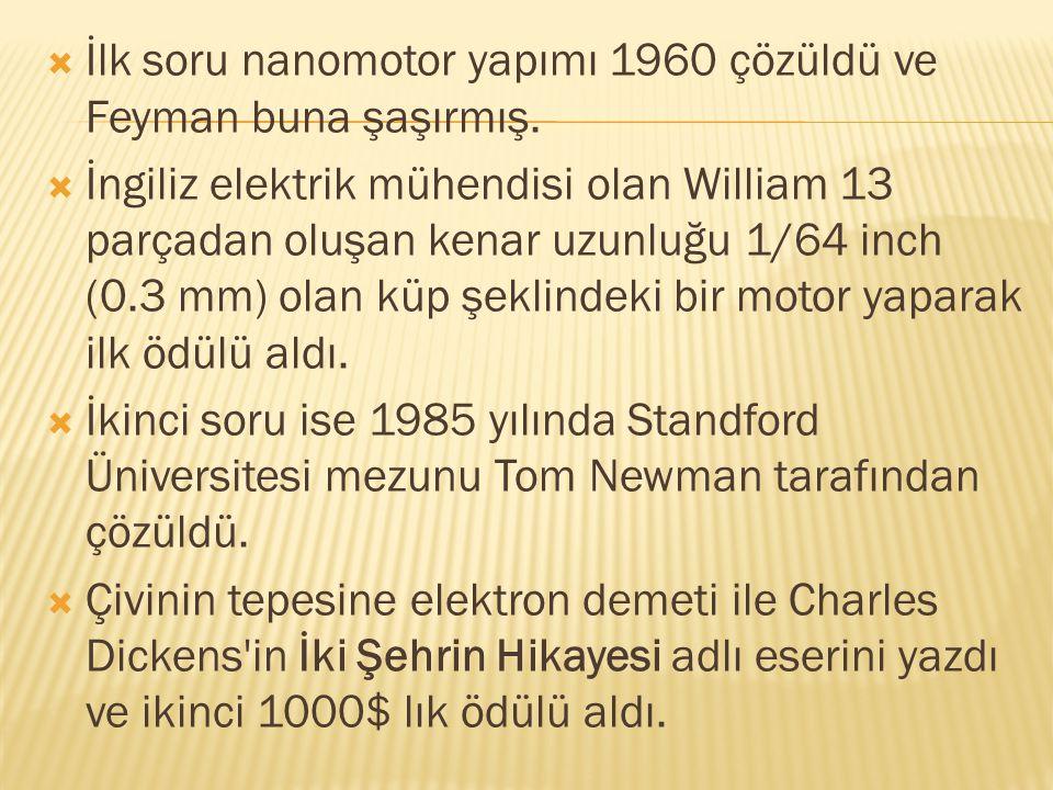 İlk soru nanomotor yapımı 1960 çözüldü ve Feyman buna şaşırmış.
