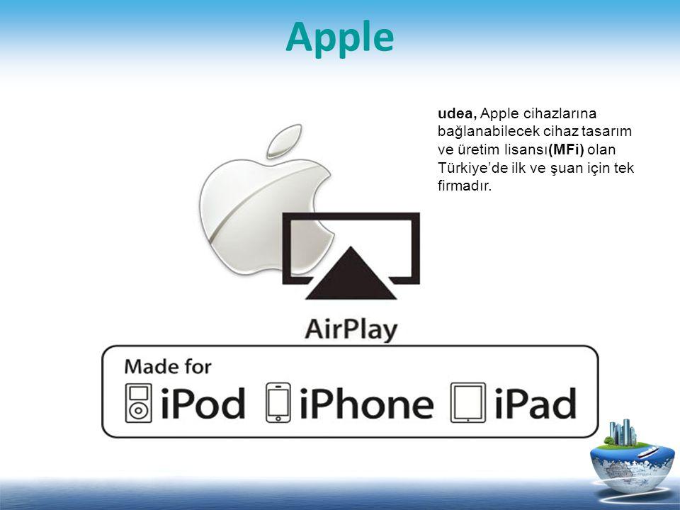 Apple udea, Apple cihazlarına bağlanabilecek cihaz tasarım ve üretim lisansı(MFi) olan Türkiye'de ilk ve şuan için tek firmadır.