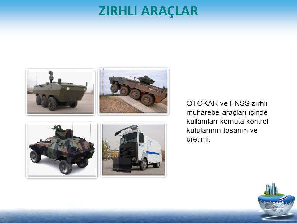 ZIRHLI ARAÇLAR OTOKAR ve FNSS zırhlı muharebe araçları içinde kullanılan komuta kontrol kutularının tasarım ve üretimi.