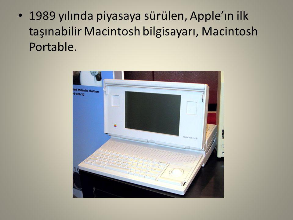 1989 yılında piyasaya sürülen, Apple'ın ilk taşınabilir Macintosh bilgisayarı, Macintosh Portable.