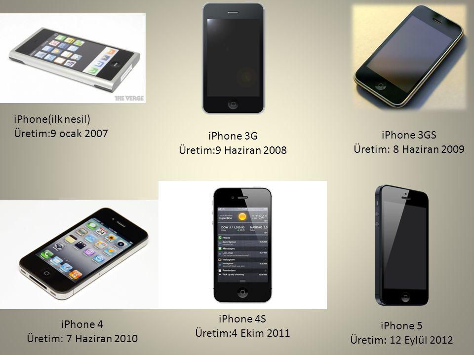 iPhone(ilk nesil) Üretim:9 ocak 2007. iPhone 3G. Üretim:9 Haziran 2008. iPhone 3GS. Üretim: 8 Haziran 2009.