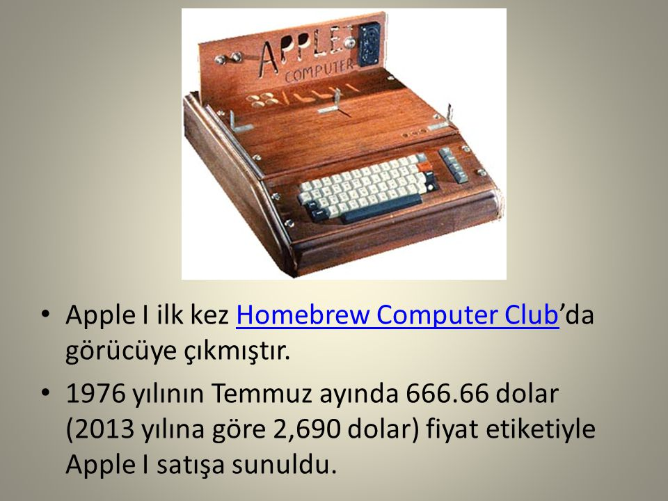 Apple I ilk kez Homebrew Computer Club'da görücüye çıkmıştır.