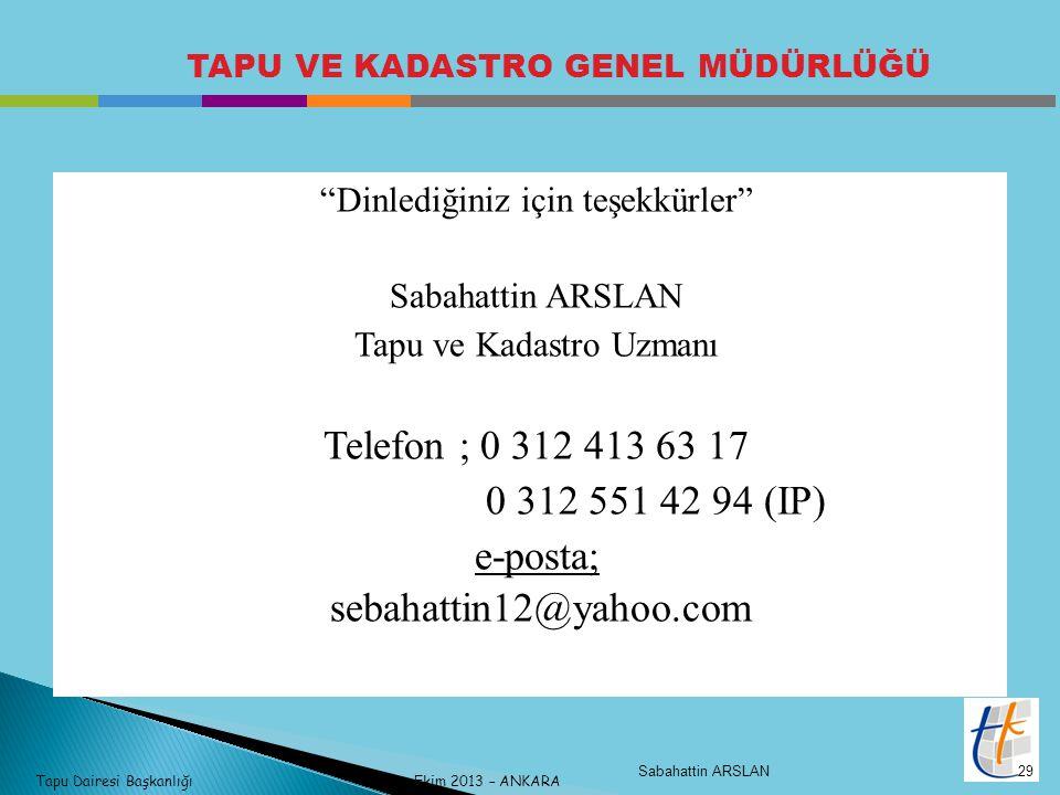 Telefon ; 0 312 413 63 17 0 312 551 42 94 (IP) e-posta;
