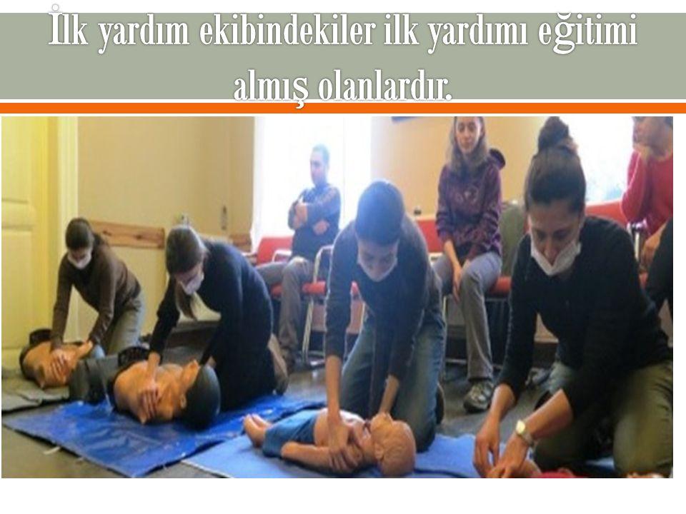 İlk yardım ekibindekiler ilk yardımı eğitimi almış olanlardır.