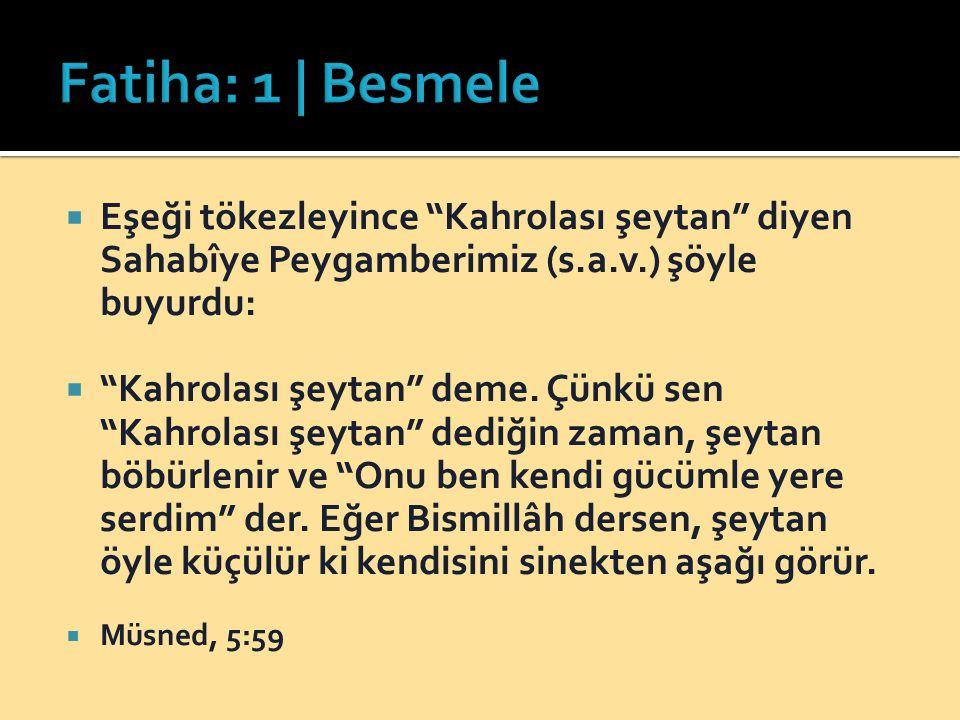 Fatiha: 1 | Besmele Eşeği tökezleyince Kahrolası şeytan diyen Sahabîye Peygamberimiz (s.a.v.) şöyle buyurdu: