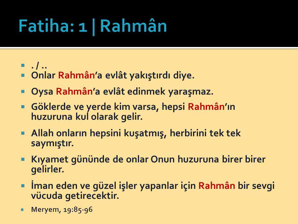 Fatiha: 1 | Rahmân . / .. Onlar Rahmân'a evlât yakıştırdı diye.