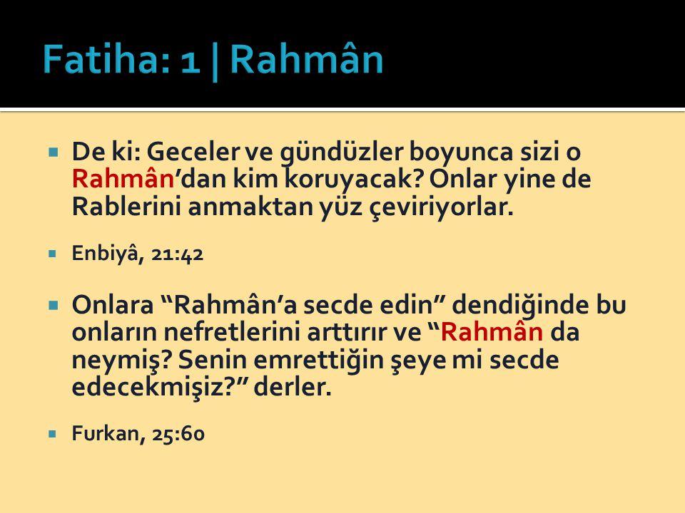 Fatiha: 1 | Rahmân De ki: Geceler ve gündüzler boyunca sizi o Rahmân'dan kim koruyacak Onlar yine de Rablerini anmaktan yüz çeviriyorlar.