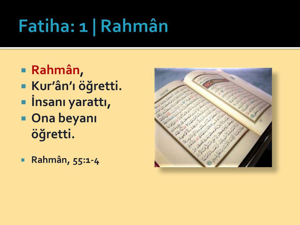 Fatiha: 1 | Rahmân Rahmân, Kur'ân'ı öğretti. İnsanı yarattı,