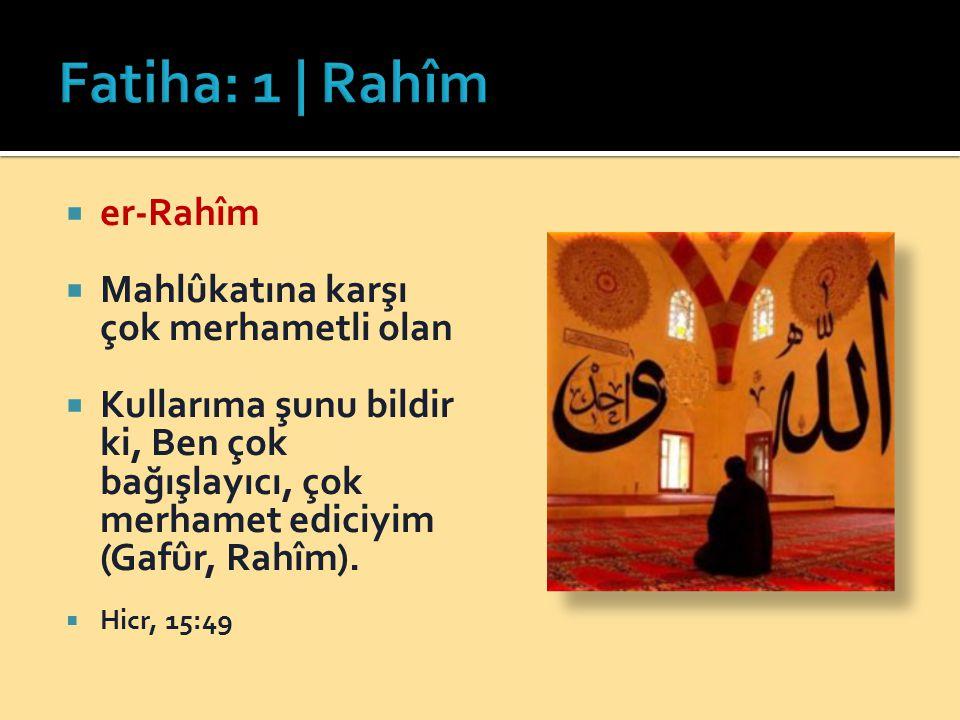 Fatiha: 1 | Rahîm er-Rahîm Mahlûkatına karşı çok merhametli olan
