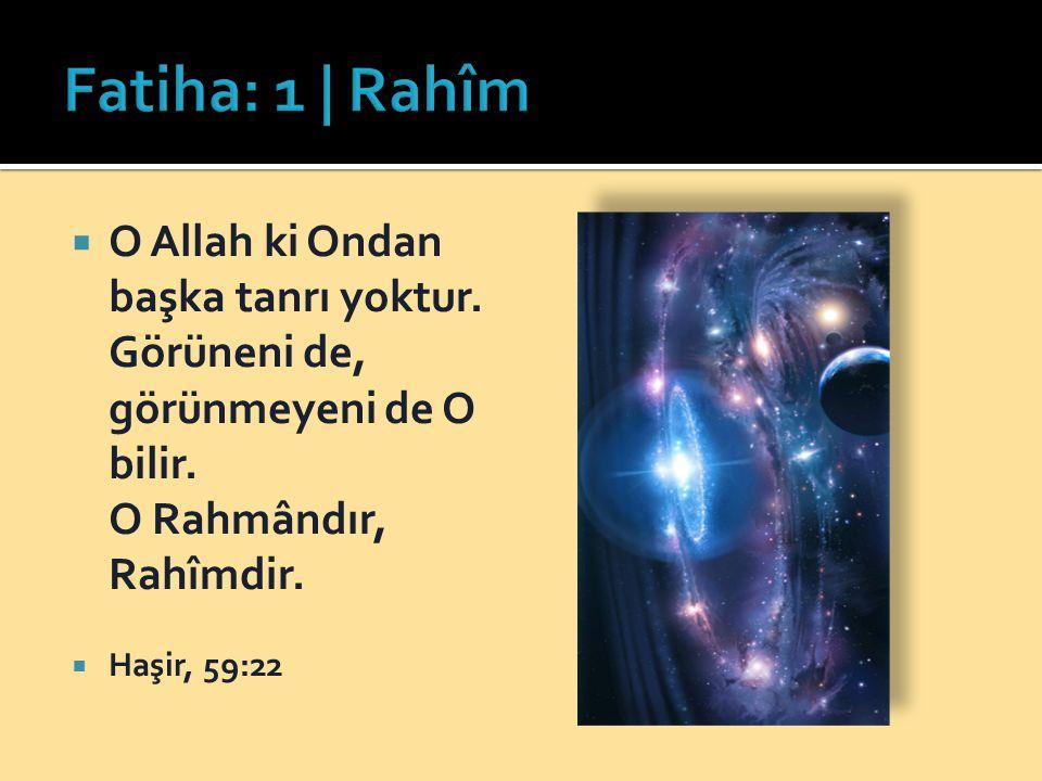 Fatiha: 1 | Rahîm O Allah ki Ondan başka tanrı yoktur. Görüneni de, görünmeyeni de O bilir. O Rahmândır, Rahîmdir.