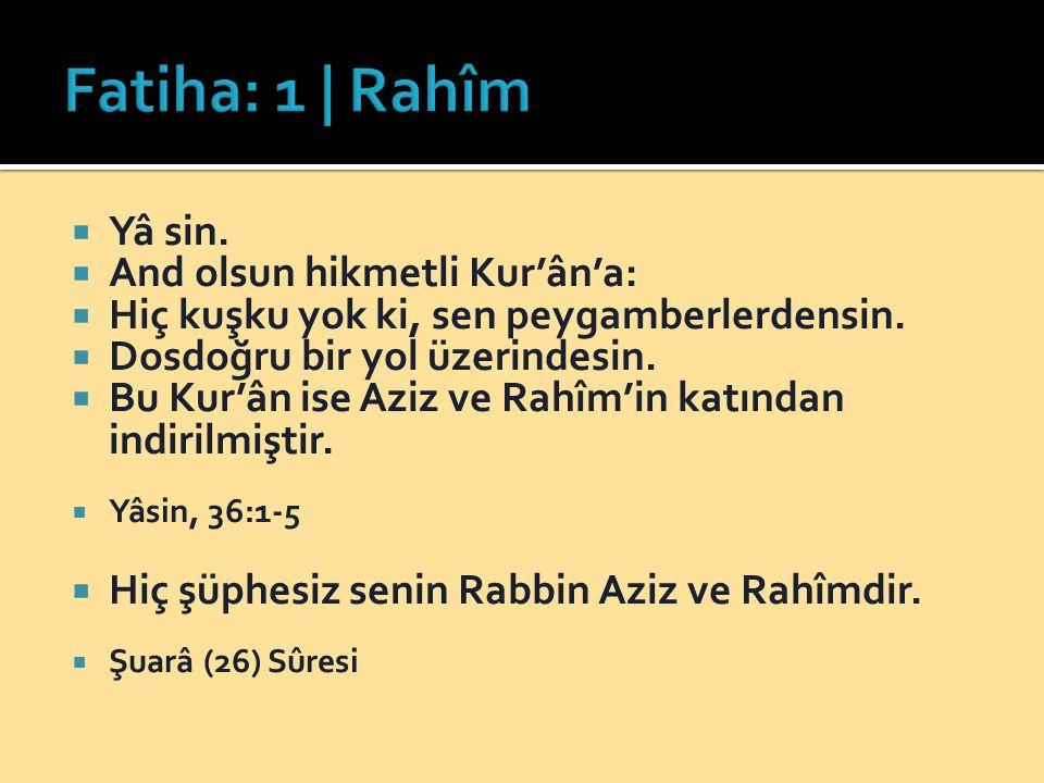 Fatiha: 1 | Rahîm Yâ sin. And olsun hikmetli Kur'ân'a:
