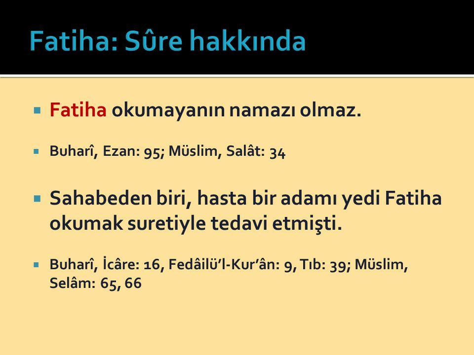 Fatiha: Sûre hakkında Fatiha okumayanın namazı olmaz.