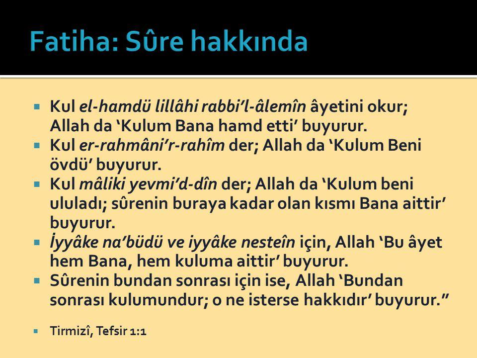 Fatiha: Sûre hakkında Kul el-hamdü lillâhi rabbi'l-âlemîn âyetini okur; Allah da 'Kulum Bana hamd etti' buyurur.
