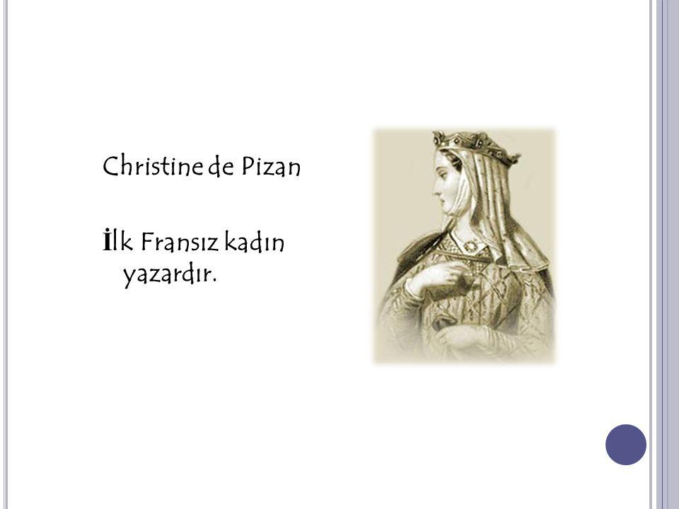 Christine de Pizan İlk Fransız kadın yazardır.