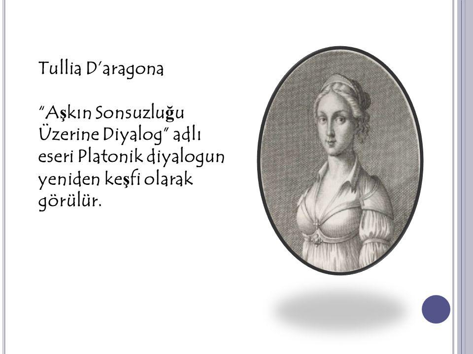 Tullia D'aragona Aşkın Sonsuzluğu Üzerine Diyalog adlı eseri Platonik diyalogun yeniden keşfi olarak görülür.