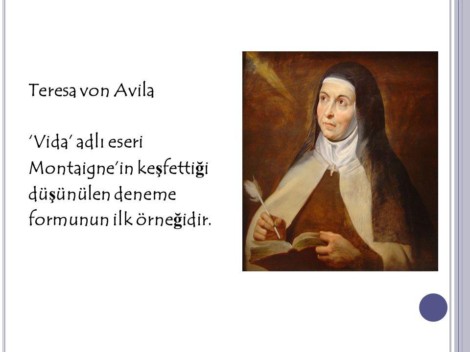 Teresa von Avila 'Vida' adlı eseri Montaigne'in keşfettiği düşünülen deneme formunun ilk örneğidir.