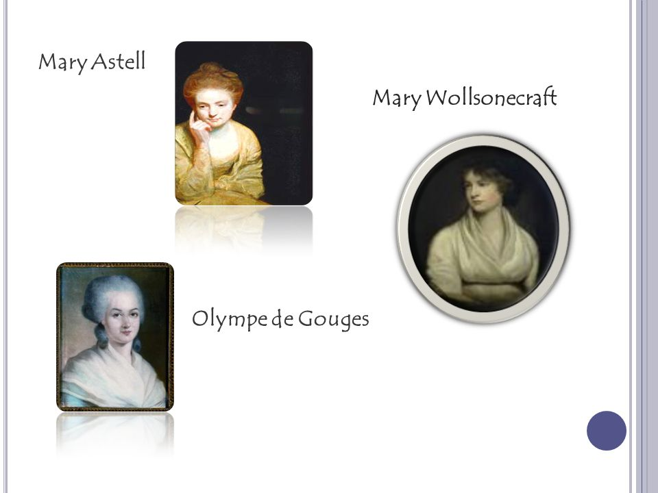 Mary Astell Mary Wollsonecraft Olympe de Gouges