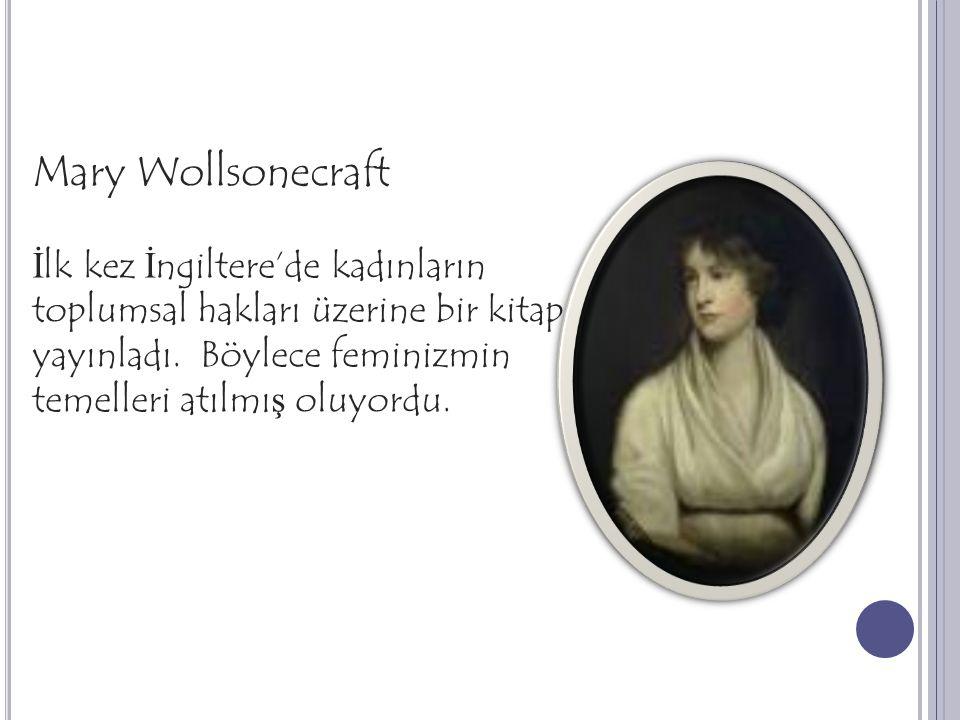 Mary Wollsonecraft İlk kez İngiltere'de kadınların toplumsal hakları üzerine bir kitap yayınladı.