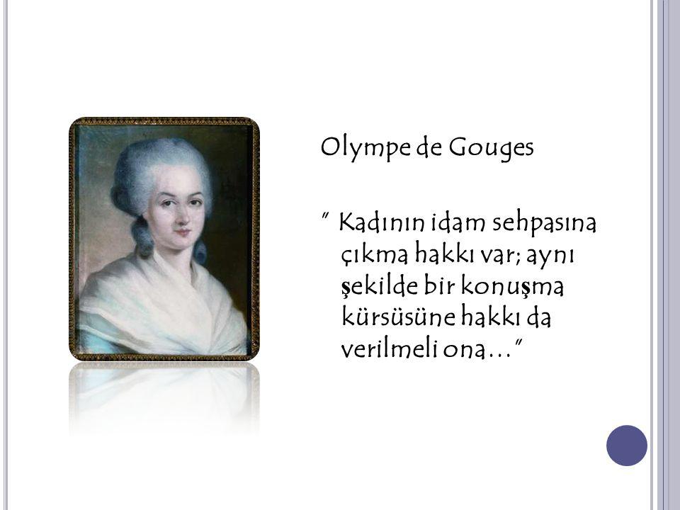 Olympe de Gouges Kadının idam sehpasına çıkma hakkı var; aynı şekilde bir konuşma kürsüsüne hakkı da verilmeli ona…