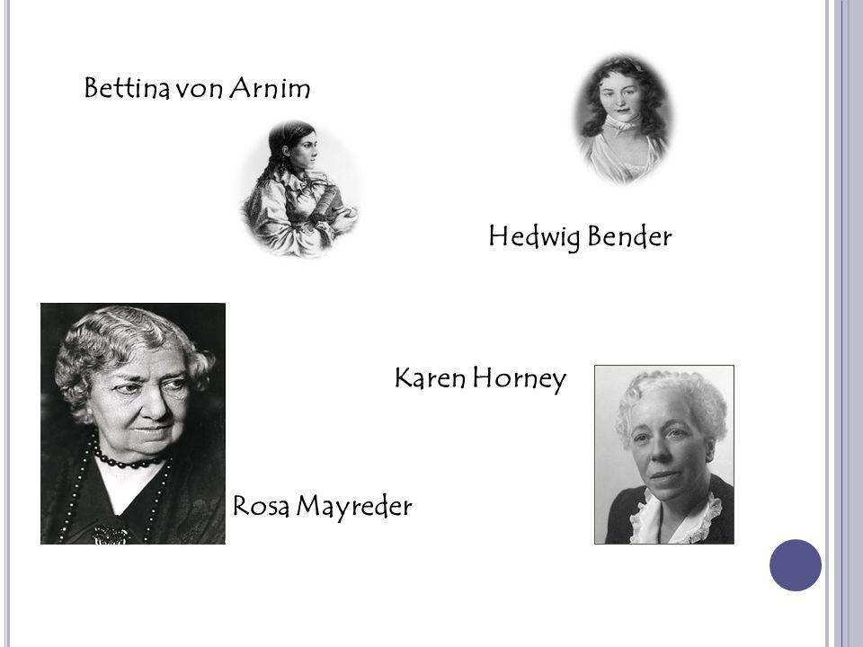 Bettina von Arnim Hedwig Bender Karen Horney Rosa Mayreder