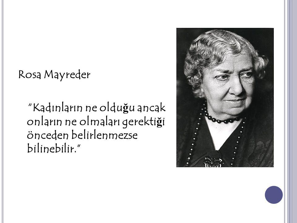 Rosa Mayreder Kadınların ne olduğu ancak onların ne olmaları gerektiği önceden belirlenmezse bilinebilir.