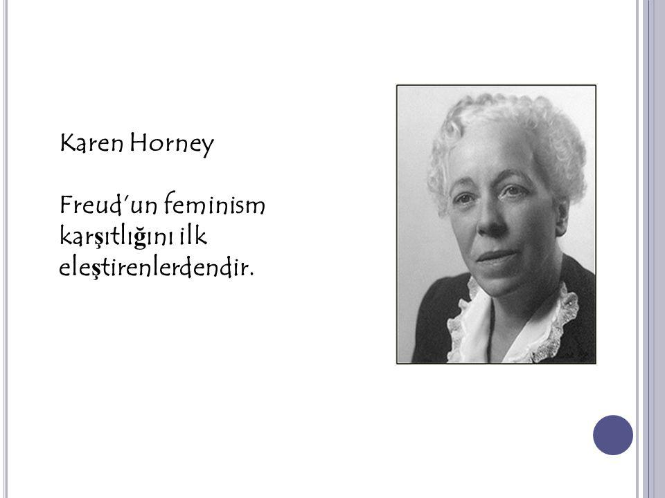 Karen Horney Freud'un feminism karşıtlığını ilk eleştirenlerdendir.
