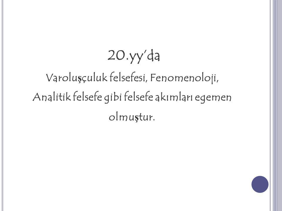 20.yy'da Varoluşçuluk felsefesi, Fenomenoloji, Analitik felsefe gibi felsefe akımları egemen olmuştur.