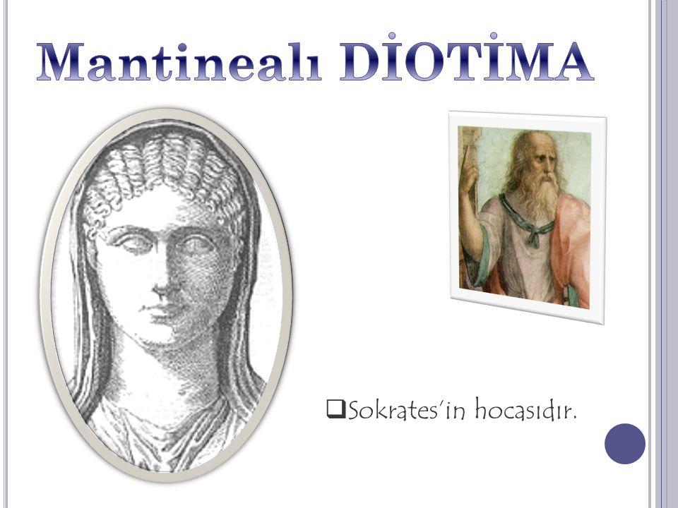 Mantinealı DİOTİMA Sokrates'in hocasıdır.