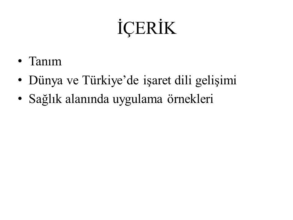 İÇERİK Tanım Dünya ve Türkiye'de işaret dili gelişimi
